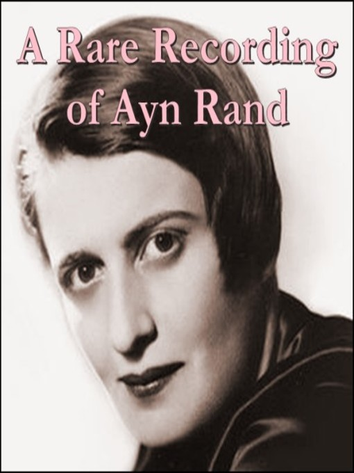 Title details for A Rare Recording of Ayn Rand by Ayn Rand - Available