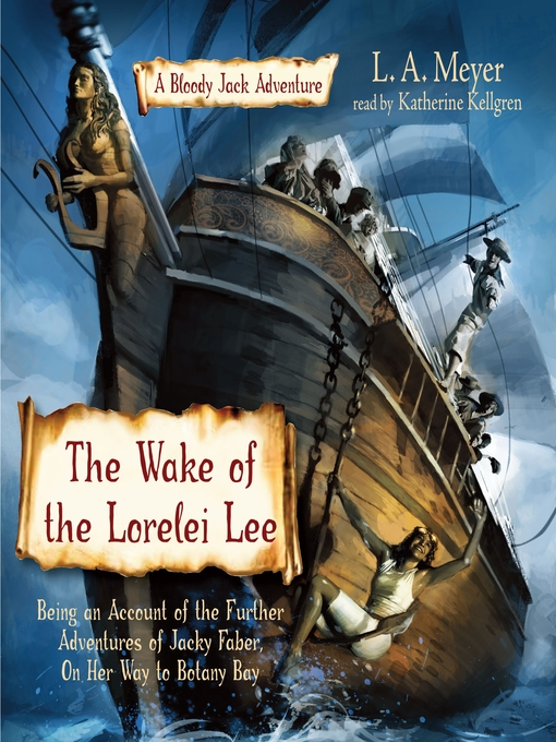 Title details for The Wake of the Lorelei Lee: Being an Account of the Further Adventures of Jacky Faber, On Her Way to Botany Bay by L. A. Meyer - Available