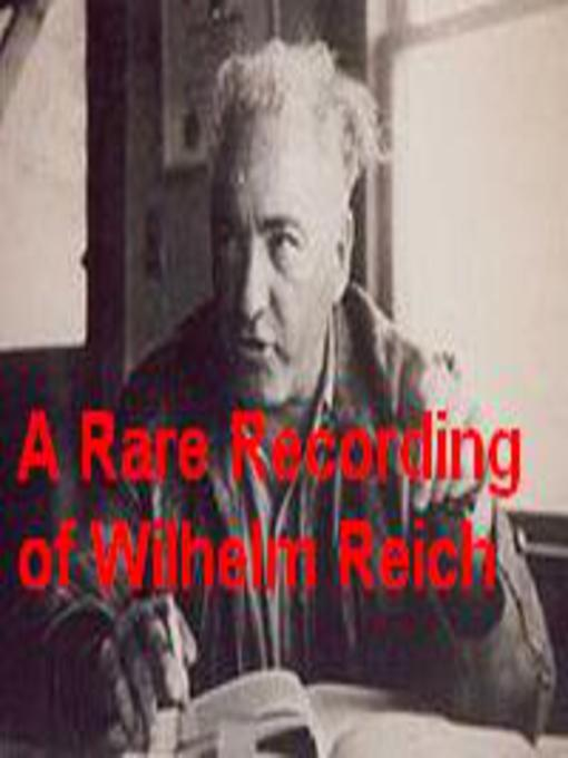 Title details for A Rare Recording of Wilhelm Reich by Wilhelm Reich - Available