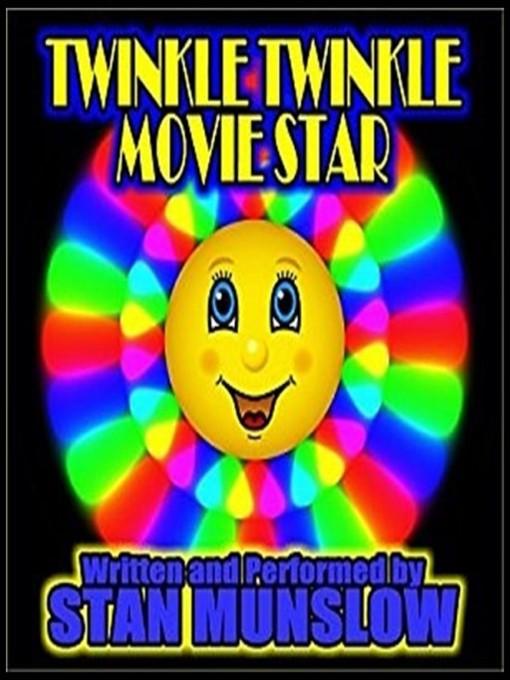 Title details for Twinkle Twinkle Movie Star by Stan Munslow - Wait list