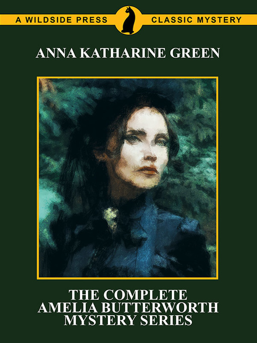 Title details for The Complete Amelia Butterworth Mystery Series by Anna Katharine Green - Wait list