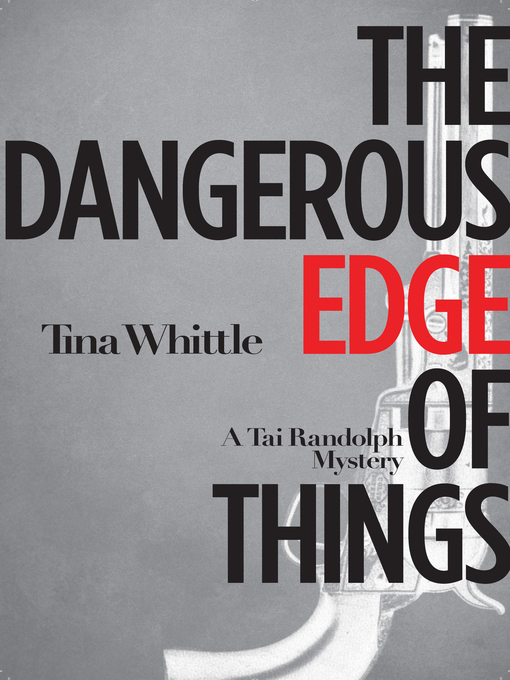 Title details for The Dangerous Edge of Things by Tina Whittle - Available