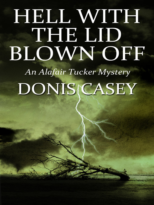 Title details for Hell With the Lid Blown Off by Donis Casey - Available