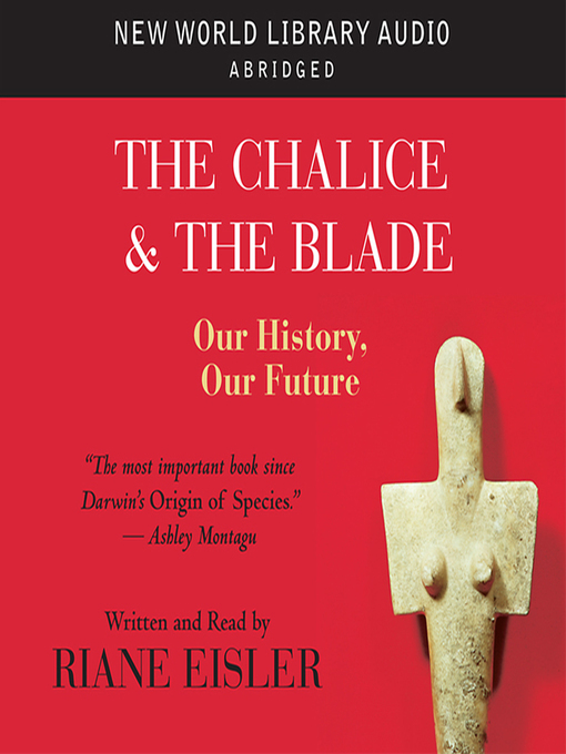 Title details for The Chalice and the Blade by Riane Eisler - Available