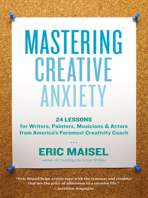 Title details for Mastering Creative Anxiety by Eric Maisel - Available