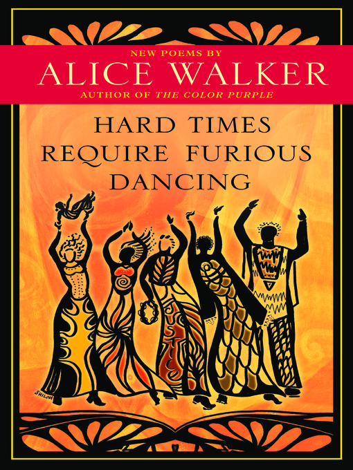 Title details for Hard Times Require Furious Dancing by Alice Walker - Wait list