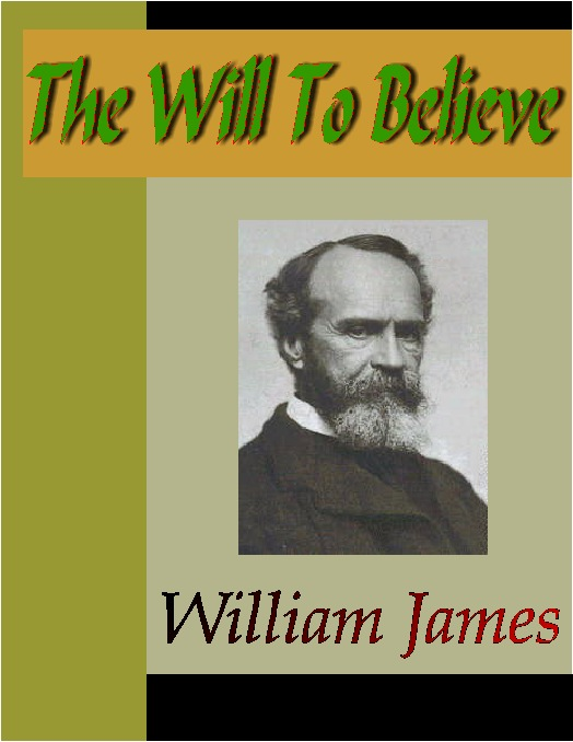 """an analysis of the will to believe a lecture by william james """"william james's 'the will to believe' and the ethics of in the preface to the published version of his """"the will to believe"""" lecture, james fills in."""