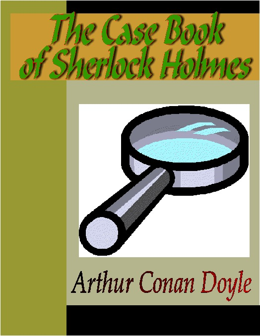 Title details for The Case Book of Sherlock Holmes by Sir Author Conan Doyle - Available