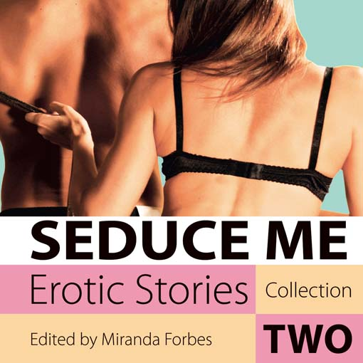 Title Details For Seduce Me Erotic Stories By Miranda Forbes Available