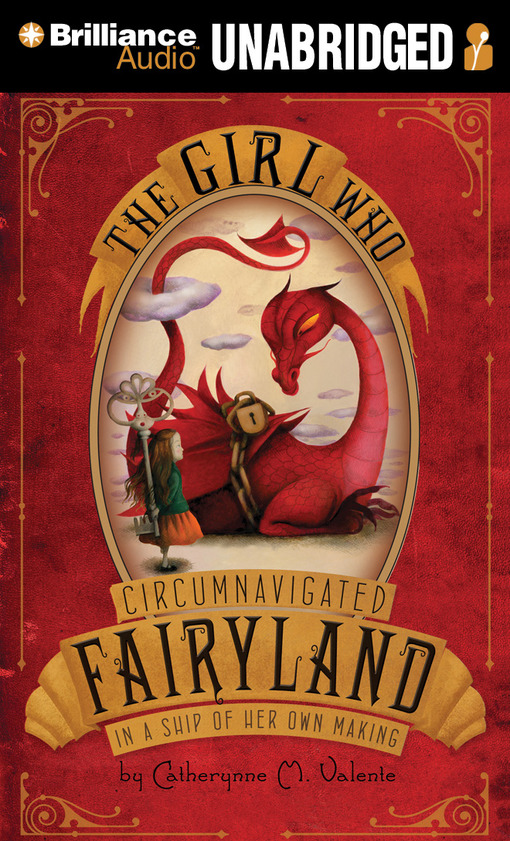 Title details for The Girl Who Circumnavigated Fairyland in a Ship of Her Own Making by Catherynne M. Valente - Wait list