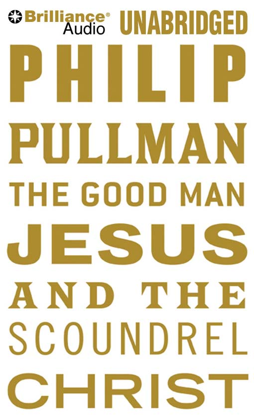 Title details for The Good Man Jesus and the Scoundrel Christ by Philip Pullman - Wait list