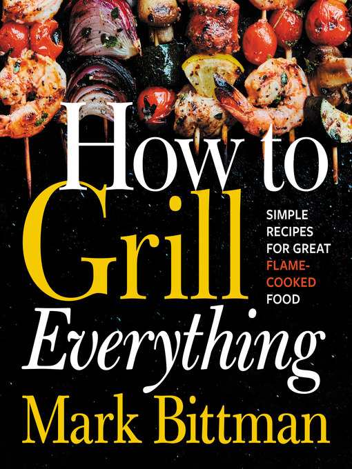 Title details for How to Grill Everything by Mark Bittman - Available
