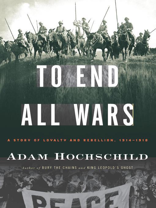 Title details for To End All Wars by Adam Hochschild - Wait list