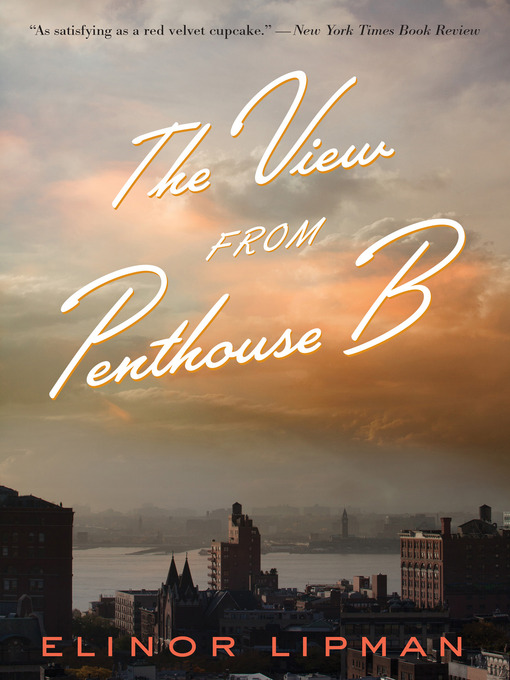 Title details for The View from Penthouse B by Elinor Lipman - Wait list