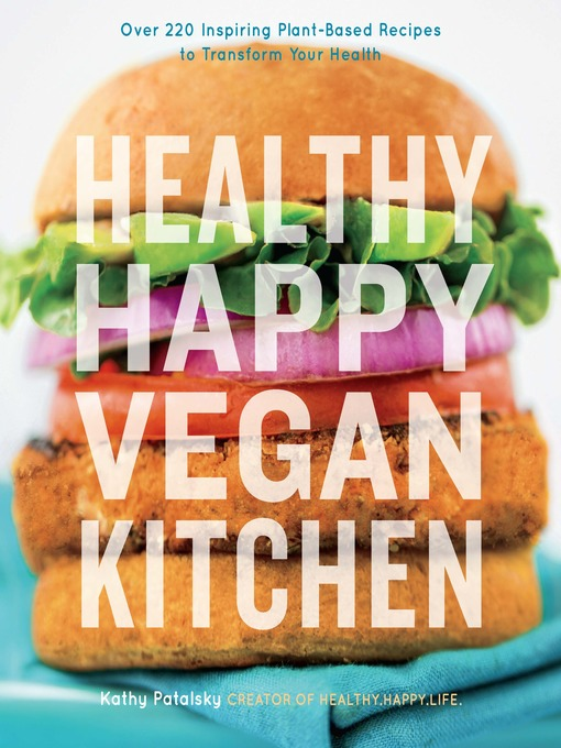 Title details for Healthy Happy Vegan Kitchen by Kathy Patalsky - Available