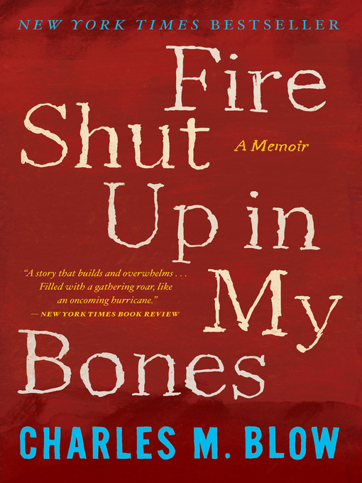 Title details for Fire Shut Up in My Bones by Charles M. Blow - Wait list