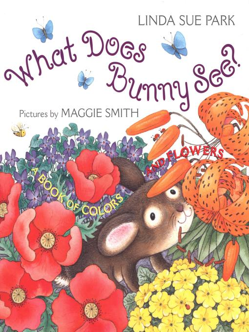 Title details for What Does Bunny See? by Linda Sue Park - Available