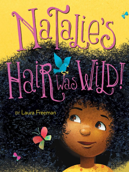 Title details for Natalie's Hair Was Wild! by Laura Freeman - Available