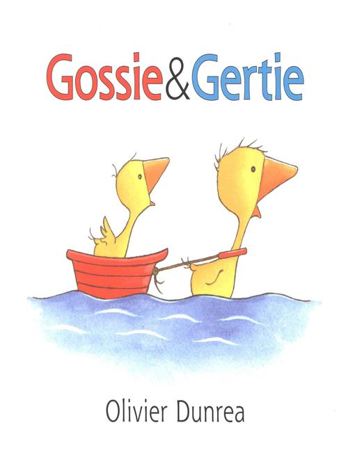 Title details for Gossie and Gertie by Olivier Dunrea - Available