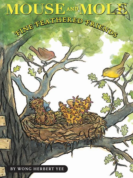 Title details for Mouse and Mole, Fine Feathered Friends by Wong Herbert Yee - Wait list