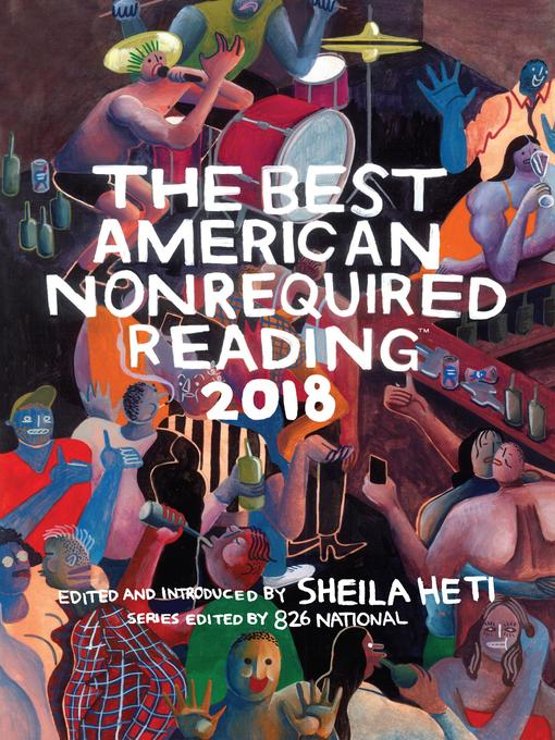 Title details for The Best American Nonrequired Reading 2018 by Sheila Heti - Available