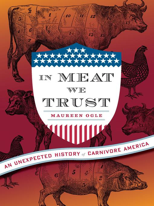 Title details for In Meat We Trust by Maureen Ogle - Available
