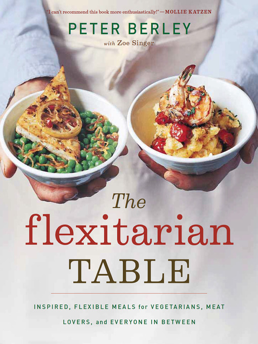 Title details for The Flexitarian Table by Peter Berley - Available