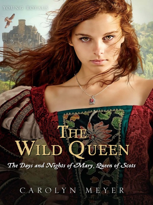 Title details for The Wild Queen by Carolyn Meyer - Wait list