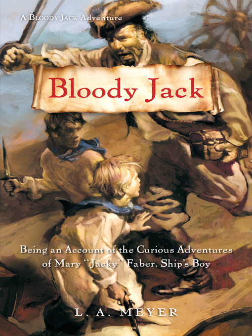 "Title details for Bloody Jack: Being an Account of the Curious Adventures of Mary ""Jacky"" Faber, Ship's Boy by L. A. Meyer - Wait list"