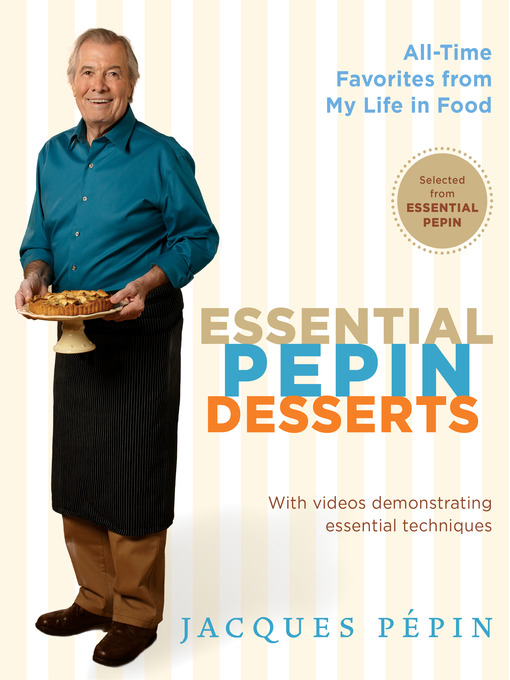 Title details for Essential Pepin Desserts by Jacques Pépin - Available
