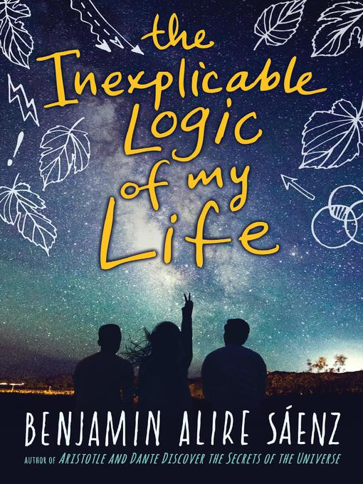 Title details for The Inexplicable Logic of My Life by Benjamin Alire Saenz - Available