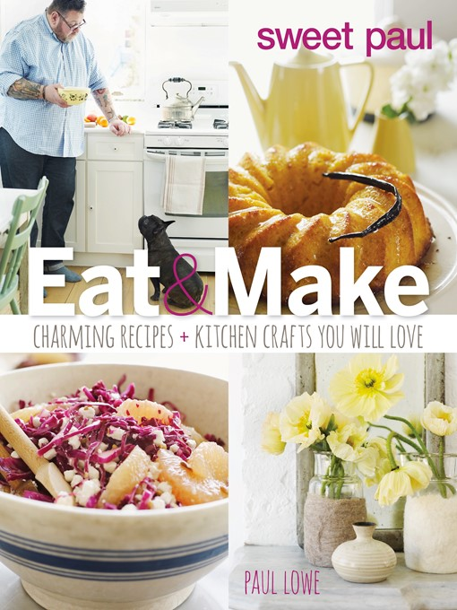 Title details for Sweet Paul Eat and Make by Paul Lowe - Available