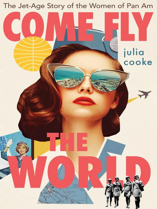 Title details for Come Fly the World by Julia Cooke - Available