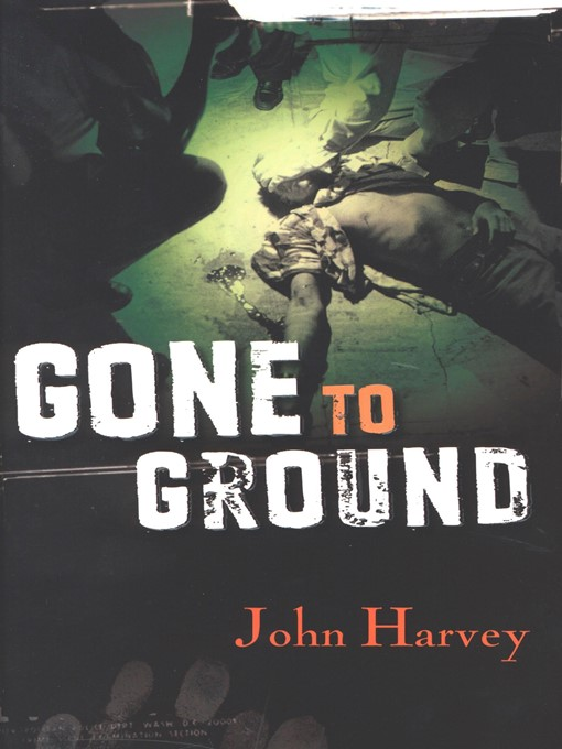 Title details for Gone to Ground by John Harvey - Available