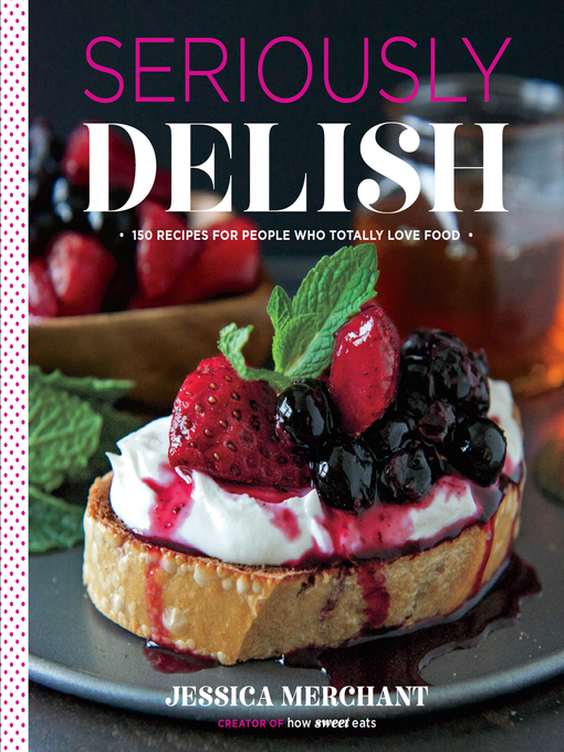 Title details for Seriously Delish by Jessica Merchant - Wait list