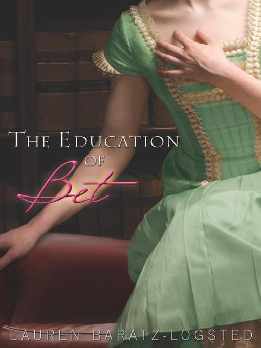 Title details for The Education of Bet by Lauren Baratz-Logsted - Available