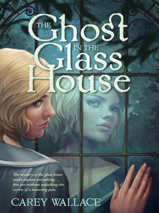 Title details for The Ghost in the Glass House by Carey Wallace - Available