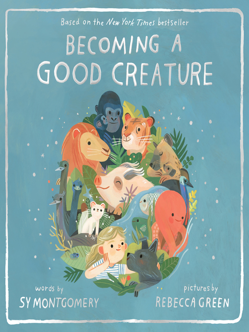 Title details for Becoming a Good Creature by Sy Montgomery - Available