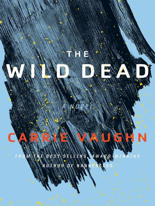 Title details for The Wild Dead by Carrie Vaughn - Available