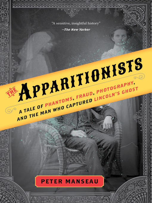 Title details for The Apparitionists by Peter Manseau - Available