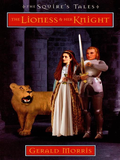 Title details for The Lioness and Her Knight by Gerald Morris - Available