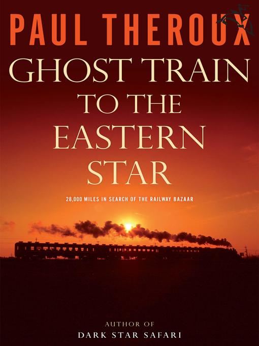 Title details for Ghost Train to the Eastern Star by Paul Theroux - Wait list
