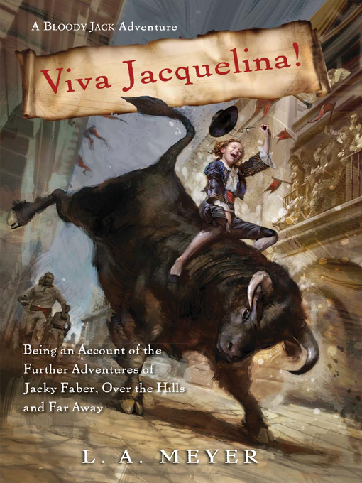 Title details for Viva Jacquelina!: Being an Account of the Further Adventures of Jacky Faber, Over the Hills and Far Away by L. A. Meyer - Wait list