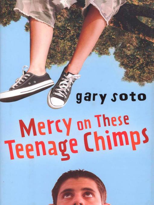 Title details for Mercy on These Teenage Chimps by Gary Soto - Available