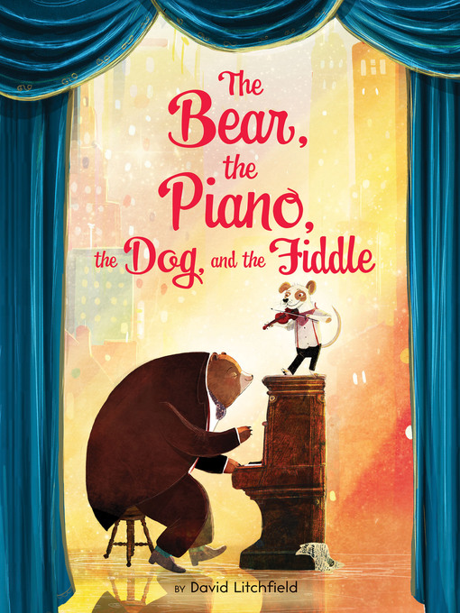 Title details for The Bear, the Piano, the Dog, and the Fiddle by David Litchfield - Available