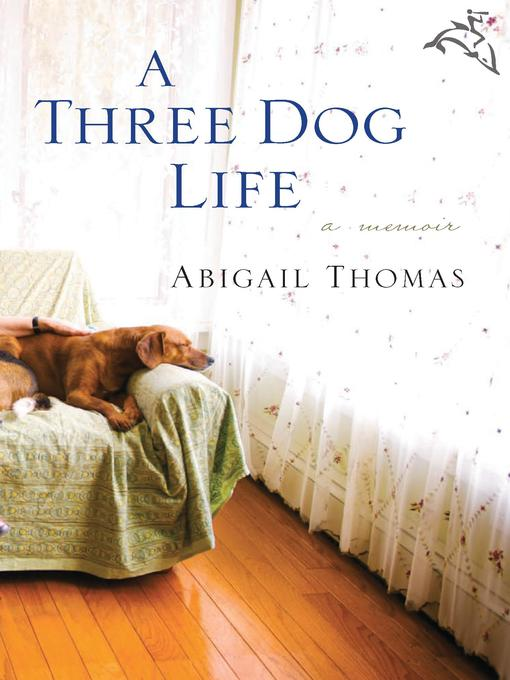 Title details for A Three Dog Life by Abigail Thomas - Available