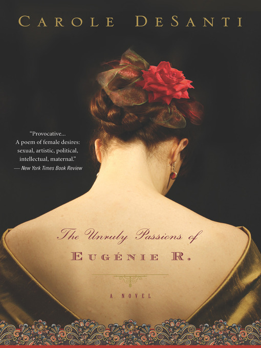 Title details for The Unruly Passions of Eugenie R. by Carole DeSanti - Available