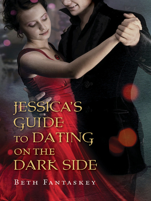 Title details for Jessica's Guide to Dating on the Dark Side by Beth Fantaskey - Available