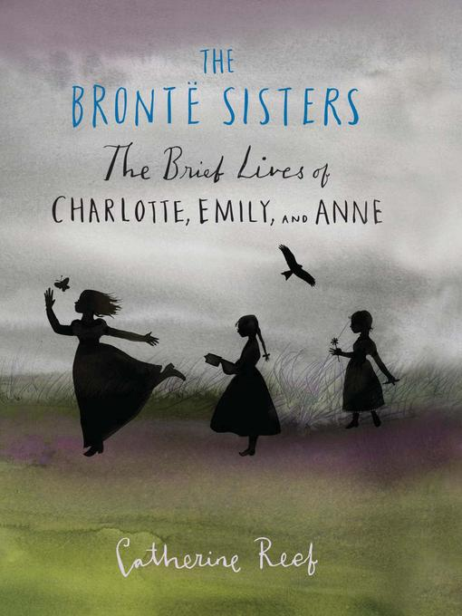 Title details for The Brontë Sisters by Catherine Reef - Wait list