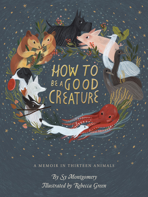 Title details for How to Be a Good Creature by Sy Montgomery - Available